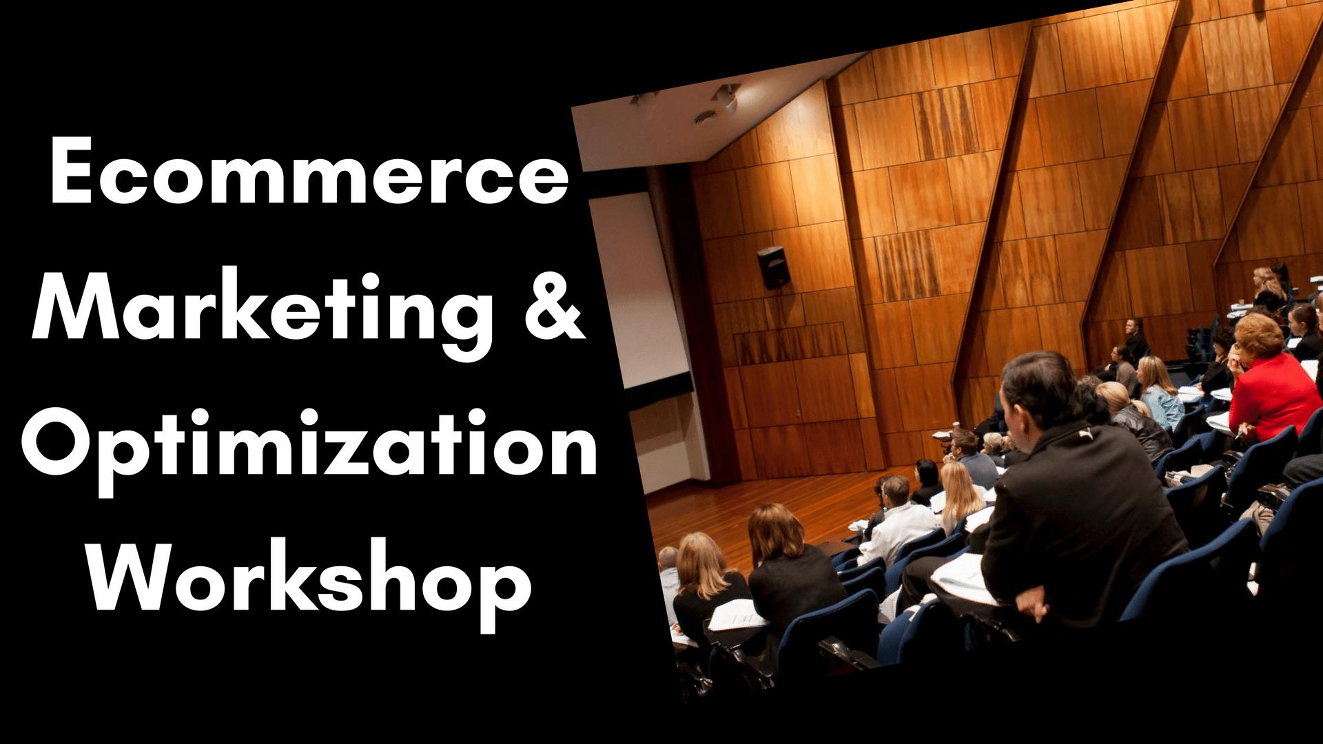 Ecommerce Marketing & Optimization Workshop 1 2020