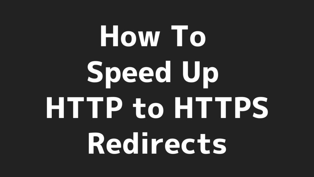 How To Speed Up HTTP to HTTPS Redirects
