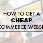 How to get a cheap ecommerce website…