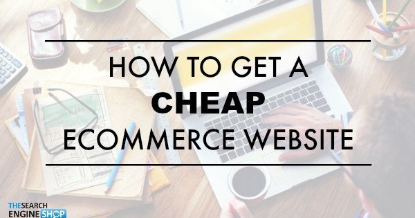 How to get a cheap ecommerce website... 1 2020