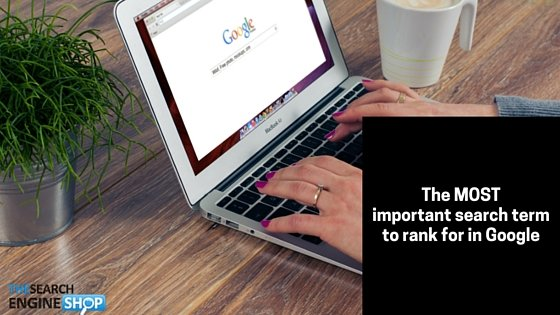 The most important search term to rank for